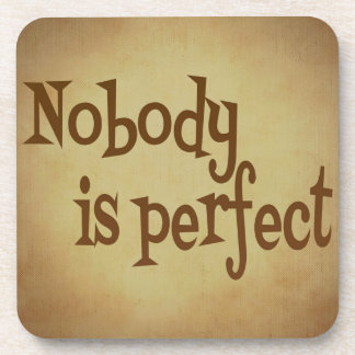 NOBODY IS PERFECT QUOTE TRUISM MOTIVATIONAL REALIT DRINK COASTER