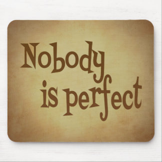 NOBODY IS PERFECT QUOTE TRUISM MOTIVATIONAL REALIT MOUSE PAD