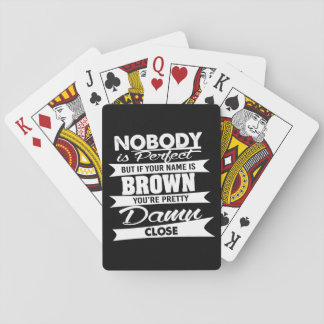 Nobody is Perfect - Your Name is BROWN Playing Cards