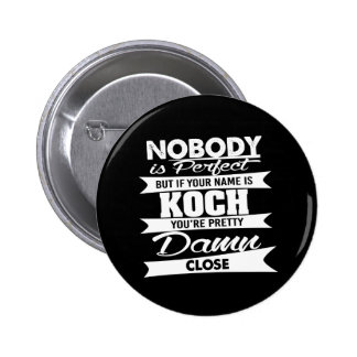 Nobody is Perfect - Your Name is KOCH Pinback Button
