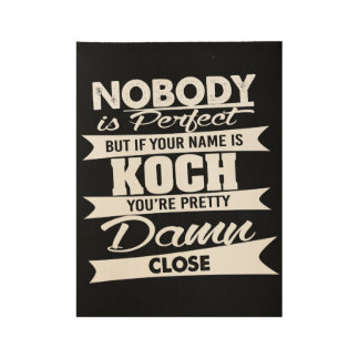 Nobody is Perfect - Your Name is KOCH Wood Poster