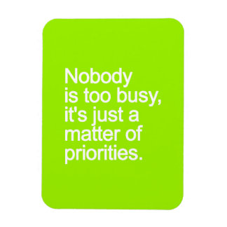 NOBODY IS TOO BUSY ITS JUST MATTER OF PRIORITIES V MAGNET