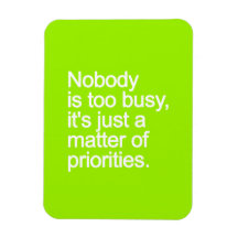 NOBODY IS TOO BUSY ITS JUST MATTER OF PRIORITIES V RECTANGULAR MAGNETS