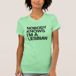NOBODY KNOWS I'M A LESBIAN -.png T Shirt