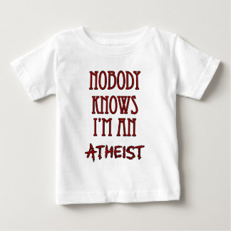 Nobody Knows I'm an Atheist Baby T-Shirt