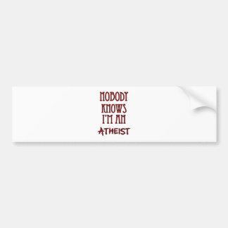 Nobody Knows I'm an Atheist Car Bumper Sticker