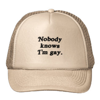 Nobody knows I'm Gay Hat