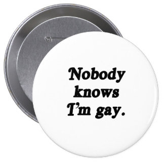 Nobody knows I'm Gay - .png 4 Inch Round Button