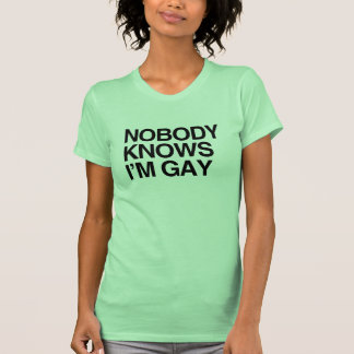 NOBODY KNOWS I'M GAY -.png T Shirt