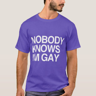 NOBODY KNOWS I'M GAY - WHITE -.png T-Shirt