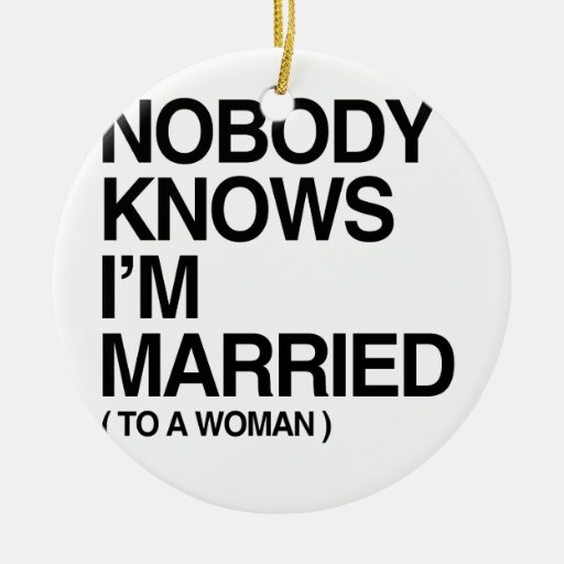 NOBODY KNOWS I'M MARRIED TO A WOMAN -.png Christmas Tree Ornaments