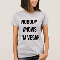 Nobody knows I'm vegan black font T-Shirt