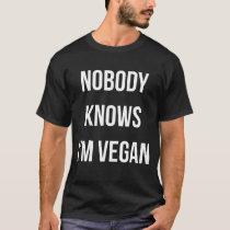 Nobody knows I'm vegan white font T-Shirt