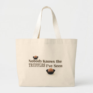 Nobody Knows the Truffles I've Seen Large Tote Bag