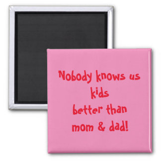 Nobody Knows Us Better Than Mom and Dad magnet