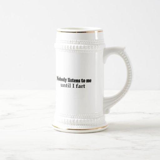 Nobody listens to me until I fart Coffee Mug