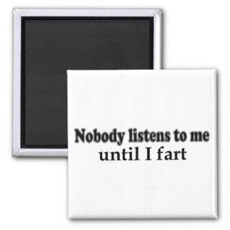 Nobody listens to me until I fart Fridge Magnets