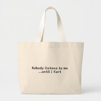 Nobody Listens To Me ... Until I Fart Large Tote Bag