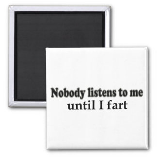 Nobody listens to me until I fart 2 Inch Square Magnet