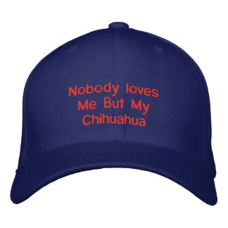 Nobody loves Me But My Chihuahua Embroidered Baseball Hat