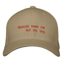 Nobody loves me but my dog embroidered baseball cap