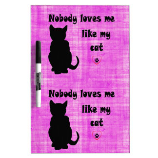 Nobody Loves Me Like My Cat Dry Erase Board