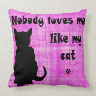Nobody Loves Me Like My Cat Throw Pillow