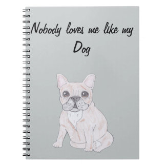 Nobody loves me like my Dog Spiral Notebook