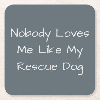 Nobody Loves Me Like My Rescue Dog Square Paper Coaster