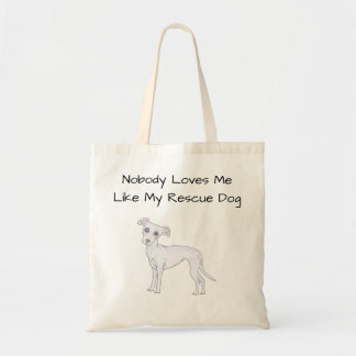 Nobody Loves Me Like My Rescue Dog Tote Bag
