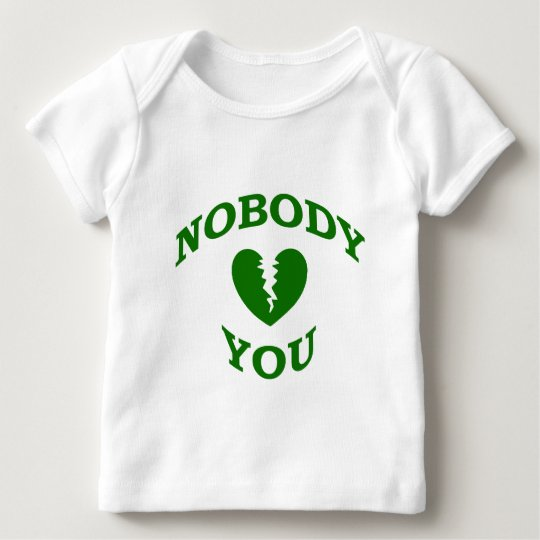 Nobody Loves You Baby T-Shirt