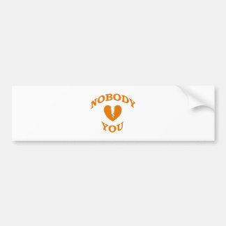 Nobody Loves You Bumper Sticker