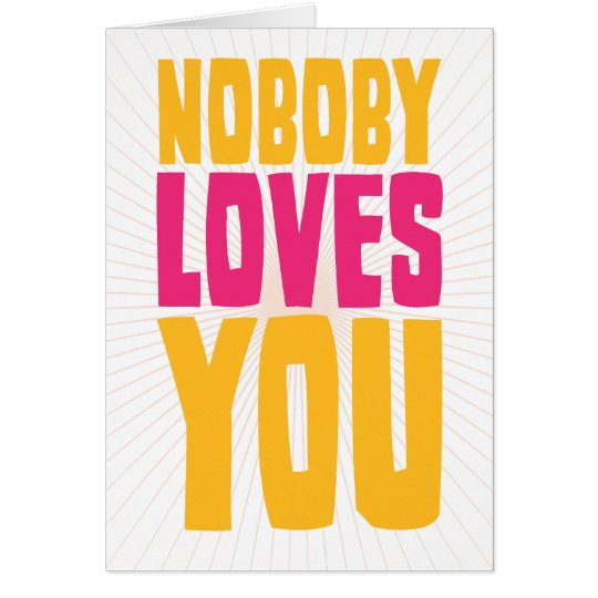 Nobody Loves You Card