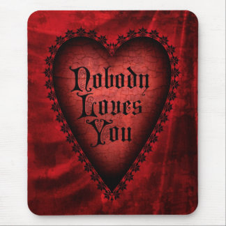 Nobody Loves You Gothic Valentine Mouse Pad