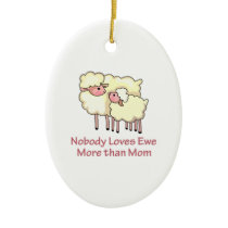 NOBODY LOVES YOU MORE CERAMIC ORNAMENT