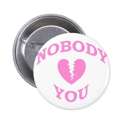 Nobody Loves You Pinback Buttons