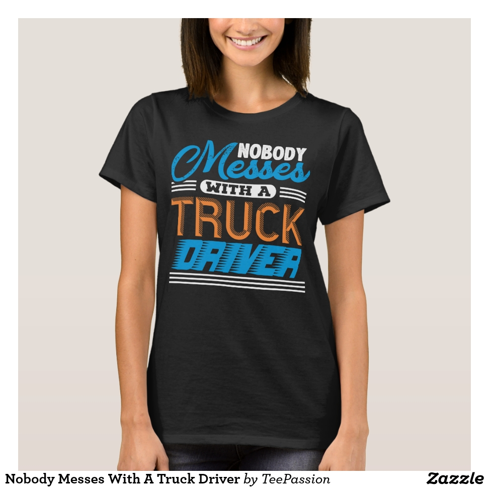 Nobody Messes With A Truck Driver T-Shirt - Best Selling Long-Sleeve Street Fashion Shirt Designs