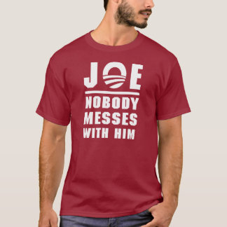 Nobody Messes With Joe T-Shirt