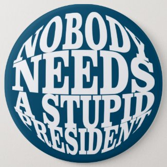Nobody Needs a Stupid President Button