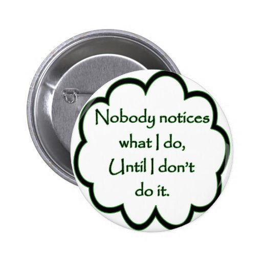 Nobody Notices What I Do Pinback Button