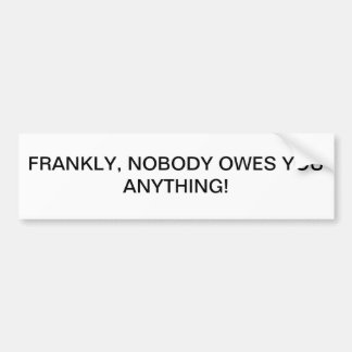 NOBODY OWES YOU ANYTHING CAR BUMPER STICKER