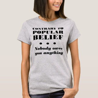 Nobody Owes You Anything Funny T-Shirt