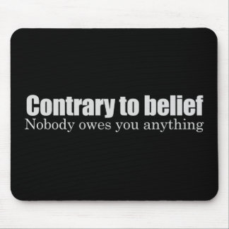 Nobody owes you anything T-shirt Mouse Pad