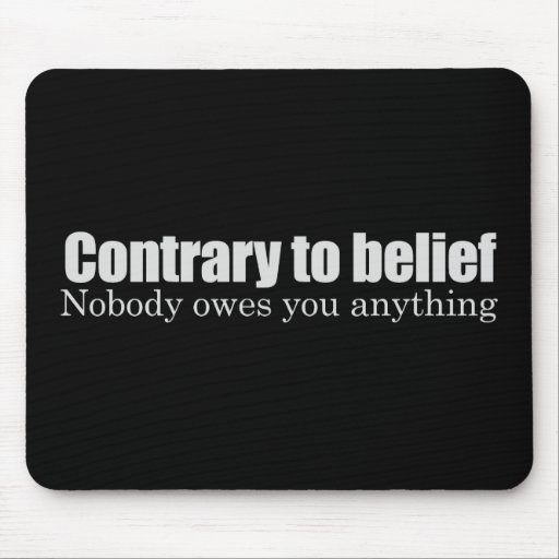 Nobody owes you anything T-shirt Mouse Pads