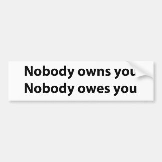 Nobody Owns/Owes You Bumper Sticker