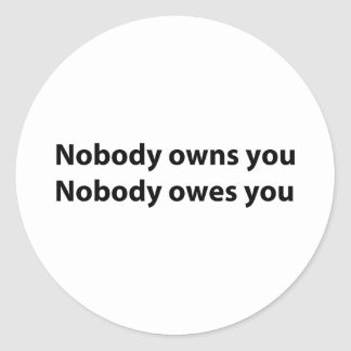 Nobody Owns/Owes You Classic Round Sticker