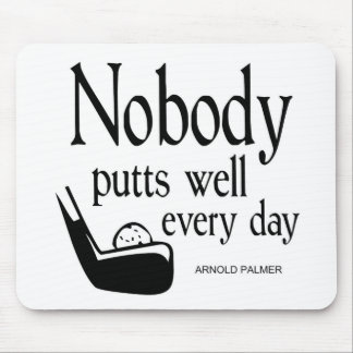 Nobody Putts Well Every Day Mouse Pad
