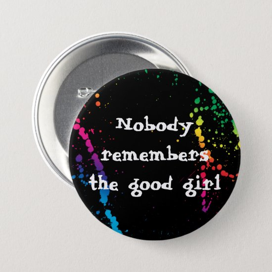 [Nobody Remembers The Good Girl] Paint Splatter Button