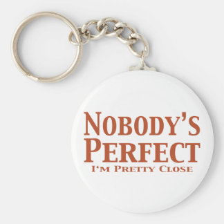 Nobody s Perfect I m Pretty Close Gifts Keychains
