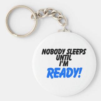 Nobody Sleeps Until I'm Ready Keychain